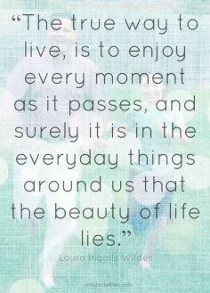 laura-ingalls-wilder-quote-about-the-beauty-of-life-this-really-sums-out-my-goal-in-finding-amazem-best-quotes-life
